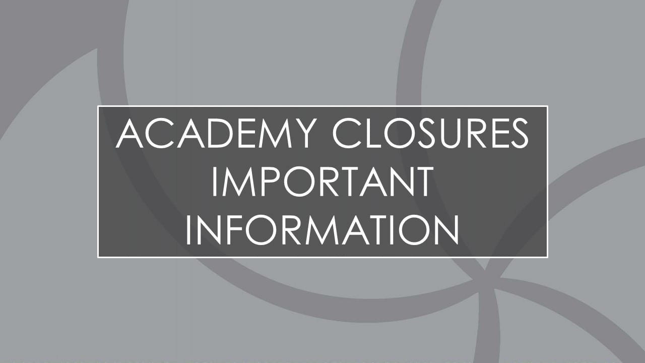 Academy closures – important information